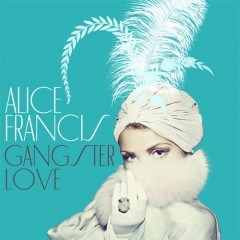 Alice Francis – Gangsterlove (Sound Nomaden Remix)